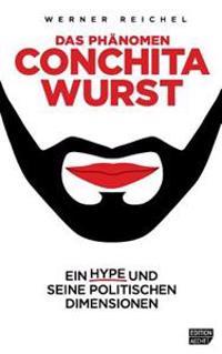 Das Phaenomen Conchita Wurst: Ein Hype Und Seine Politischen Dimensionen