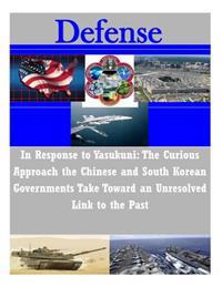In Response to Yasukuni: The Curious Approach the Chinese and South Korean Governments Take Toward an Unresolved Link to the Past