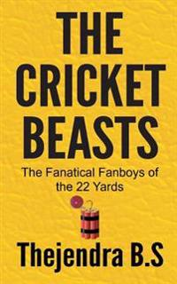 The Cricket Beasts: The Fanatical Fanboys of the 22 Yards