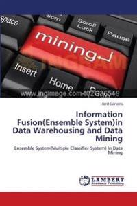 Information Fusion(ensemble System)in Data Warehousing and Data Mining
