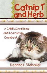 Catnip T and Herb: A Child's Devotional and Tea Party Cookbook