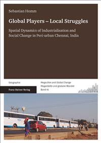 Global Players - Local Struggles: Spatial Dynamics of Industrialisation and Social Change in Peri-Urban Chennai, India