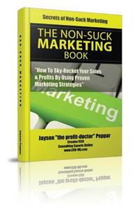 "Secrets of Non-Suck Marketing: ""How to Skyrocket Your Sales & Profits by Implementing Proven Marketing Strategies"""