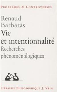 Vie Et Intentionnalite: Recherches Phenomenologiques