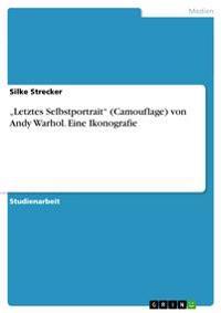 """""""Letztes Selbstportrait"""" (Camouflage) Von Andy Warhol. Eine Ikonografie"""