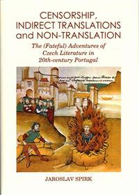 Censorship, Indirect Translations and Non-Translation: The (Fateful) Adventures of Czech Literature in 20th-Century Portugal