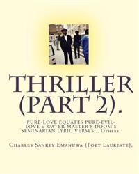 Thriller (Part 2).: Pure-Love Equates Pure-Evil-Love & Water-Master's Doom's Seminarian Lyric Verses... Others.