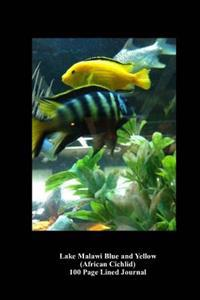 Lake Malawi Blue and Yellow (African Cichlid) 100 Page Lined Journal: Blank 100 Page Lined Journal for Your Thoughts, Ideas, and Inspiration