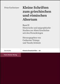 Kleine Schriften Zum Griechischen Und Romischen Altertum: Band II: Historische Und Epigraphische Studien Zur Alten Geschichte Seit Den Perserkriegen