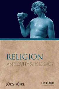 Religion: Antiquity and Its Legacy