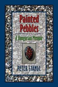 Painted Pebbles: A Hungarian Family Chronicle