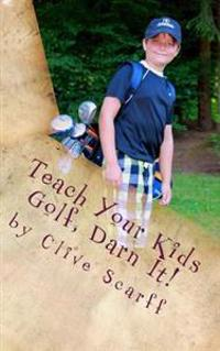 Teach Your Kids Golf Darn It!
