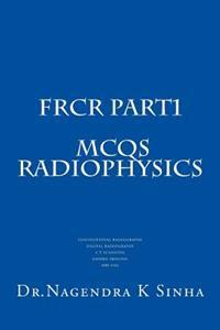 Frcr Part 1 McQs Radiophysics: Conventional Radiography CT Scanning Digital Radiography Gamma Imaging MRI Usg