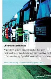 Ausfullen Eines Frachtbriefes Fur Den Nationalen Gewerblichen Guterkraftverkehr (Unterweisung Speditionskauffrau / -Mann)