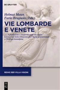 Vie Lombarde E Venete: Circolazione E Trasformazione Dei Saperi Letterari Nel Sette-Ottocento Fra L'Italia Settentrionale E L'Europa Transalp