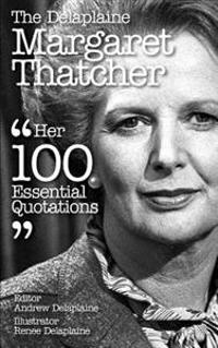 The Delaplaine Margaret Thatcher - Her 100 Essential Quotations