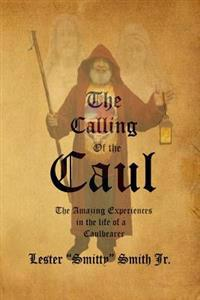 The Calling of the Caul: The Amazing Life and Experiences of a Caulbearer
