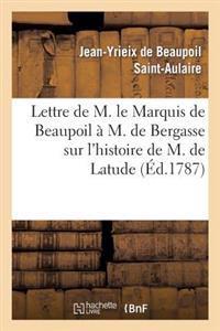 Lettre de M. Le Marquis de Beaupoil � M. de Bergasse Sur l'Histoire de M. de Latude