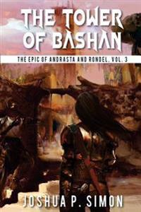 The Tower of Bashan: The Epic of Andrasta and Rondel, Vol. 3