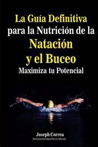 La Guia Definitiva Para La Nutricion de La Natacion y El Buceo: Maximiza Tu Potencial