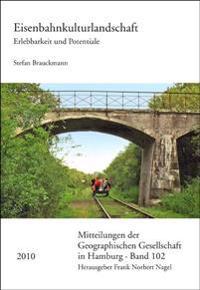Eisenbahnkulturlandschaft: Erlebbarkeit Und Potentiale