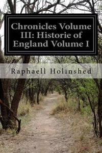 Chronicles Volume III: Historie of England Volume I