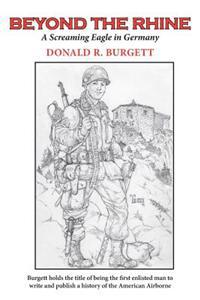 Beyond the Rhine: Beyond the Rhine Is the Fourth Volume in the Series 'Donald R. Burgett a Screaming Eagle'