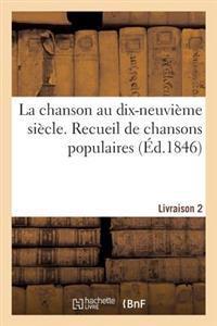 La Chanson Au Dix-Neuvi�me Si�cle. Recueil de Chansons Populaires. Livraison 2