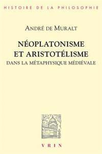 Neoplatonisme Et Aristotelisme Dans La Metaphysique Medievale: Analogie, Causalite, Participation