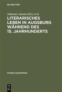 Literarisches Leben in Augsburg Wahrend Des 15; Jahrhunderts