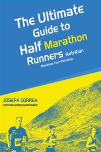 The Ultimate Guide to Half Marathon Runners Nutrition: Maximize Your Potential