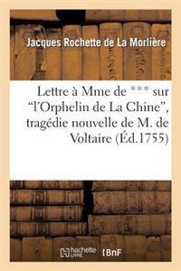 Lettre a Mme de *** Sur L'Orphelin de La Chine, Tragedie Nouvelle de M. de Voltaire