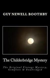 The Childerbridge Mystery the Original Vintage Mystery, Complete & Unabridged