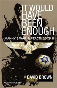 It Would Have Been Enough: Manny's War & Peace: Book 2