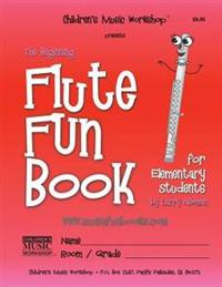 The Beginning Flute Fun Book: For Elementary Students