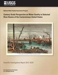 Century-Scale Perspective on Water Quality in Selected River Basins of the Conterminous United States