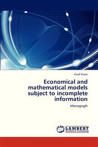 Economical and Mathematical Models Subject to Incomplete Information