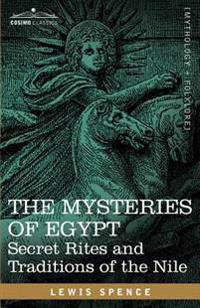 The Mysteries of Egypt: Secret Rites and Traditions of the Nile