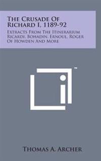 The Crusade of Richard I, 1189-92: Extracts from the Itinerarium Ricardi, Bohadin, Ernoul, Roger of Howden and More