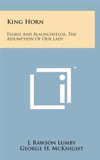 King Horn: Floriz and Blauncheflur, the Assumption of Our Lady