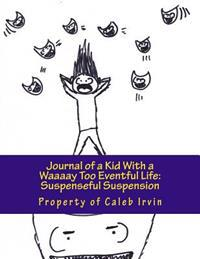 Journal of a Kid with a Waaaay Too Eventful Life: Suspenseful Suspension: The Breath-Taking Sequel to the First