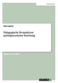 Padagogische Perspektiven Partizipatorischer Erziehung