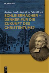 Schleiermacher - Denker Fur Die Zukunft Des Christentums?