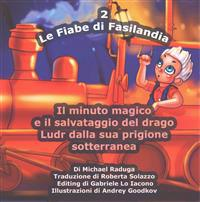 Le Fiabe Di Fasilandia - 2: Il Minuto Magico E Il Salvataggio del Drago Ludr Dalla Sua Prigione Sotterranea