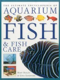 The Ultimate Encyclopedia of Aquarium Fish & Fish Care