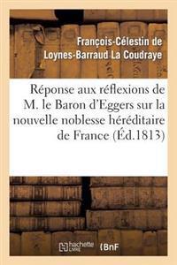 Reponse Aux Reflexions de M. Le Bon D'Eggers Sur La Nouvelle Noblesse Hereditaire de France