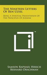 The Nineteen Letters of Ben Uziel: Being a Spiritual Presentation of the Principles of Judaism