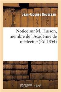 Notice Sur M. Husson, Membre de l'Acad�mie de M�decine, M�decin Consultant de la Soci�t�