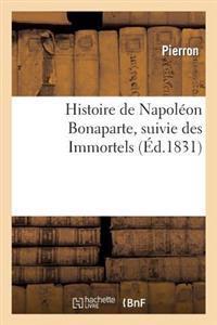 Histoire de Napoleon Bonaparte, Suivie Des Immortels