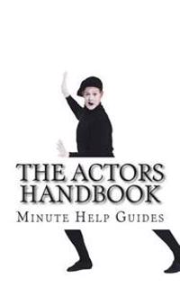 The Actors Handbook: The Actors Guide to Conquering Hollywood
